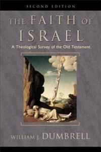 The Faith of Israel: A Theological Survey of the Old Testament