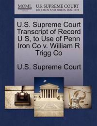 U.S. Supreme Court Transcript of Record U S, to Use of Penn Iron Co V. William R Trigg Co