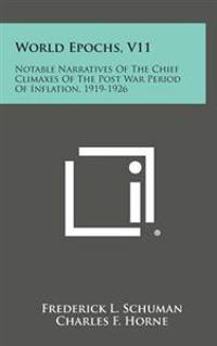 World Epochs, V11: Notable Narratives of the Chief Climaxes of the Post War Period of Inflation, 1919-1926