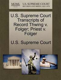 U.S. Supreme Court Transcripts of Record Thwing V. Folger; Priest V. Folger