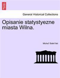 Opisanie Statystyezne Miasta Wilna.