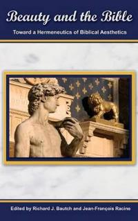 Beauty and the Bible: Toward a Hermeneutics of Biblical Aesthetics.