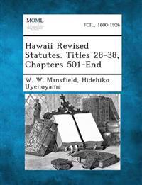 Hawaii Revised Statutes. Titles 28-38, Chapters 501-End
