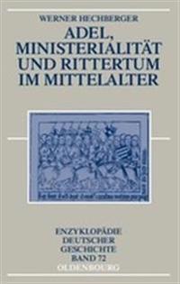 Adel, Ministerialit�t Und Rittertum Im Mittelalter