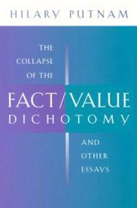 The Collapse of the Fact/Value Dichotomy