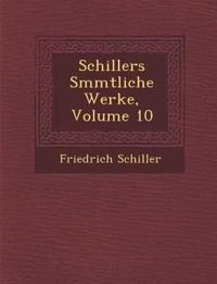 Schillers S¿mmtliche Werke, Volume 10