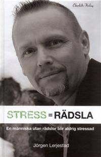 Stress = Rädsla : för dig som vill veta hur du blir av med din stress eller vill minska stressen hos din organisation