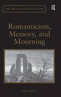 Romanticism, Memory, and Mourning