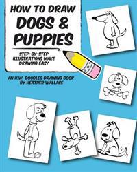 How to Draw Dogs and Puppies: Step-By-Step Illustrations Make Drawing Easy