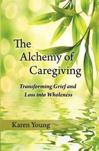 The Alchemy of Caregiving