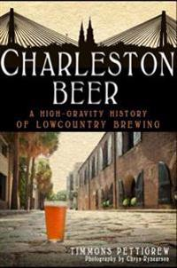 Charleston Beer: A High-Gravity History of Lowcountry Brewing