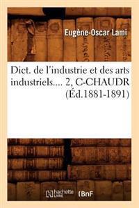 Dict. de l'Industrie Et Des Arts Industriels. Tome 2, C-Chaudr ( d.1881-1891)