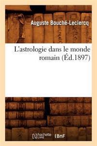 L'Astrologie Dans Le Monde Romain (Ed.1897)