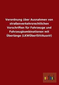Verordnung Uber Ausnahmen Von Strassenverkehrsrechtlichen Vorschriften Fur Fahrzeuge Und Fahrzeugkombinationen Mit Uberlange (Lkwuberlstvausnv)