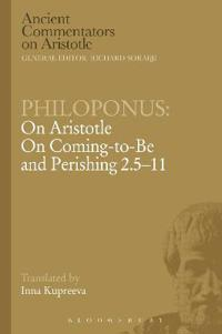 Philoponus: On Aristotle On Coming to be and Perishing 2.5-11