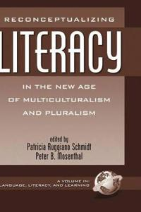 Reconceptualizing Literacy in the New Age of Multiculturalism and Pluralism (Hc)