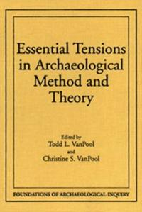 Essential Tensions in Archaeological Method and Theory