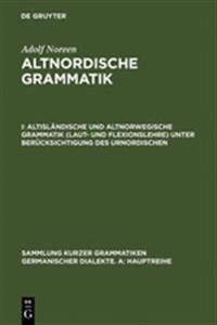 Altisländische Und Altnorwegische Grammatik Laut- Und Flexionslehre Unter Berücksichtigung Des Urnordischen