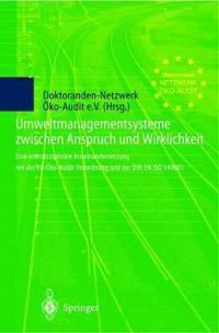 Umweltmanagementsysteme Zwischen Anspruch Und Wirklichkeit: Eine Interdisziplin Re Auseinandersetzung Mit Der Eg- Ko-Audit-Verordnung Und Der Din En I