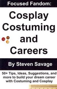 Focused Fandom: Cosplay, Costuming, and Careers