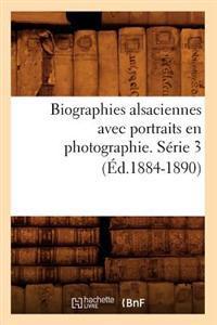 Biographies Alsaciennes Avec Portraits En Photographie. Serie 3 (Ed.1884-1890)