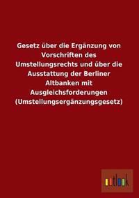 Gesetz Uber Die Erganzung Von Vorschriften Des Umstellungsrechts Und Uber Die Ausstattung Der Berliner Altbanken Mit Ausgleichsforderungen (Umstellung