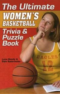 The Ultimate Womens Basketball Trivia and Puzzle Book