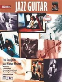 Beginning Jazz Guitar: The Complete Jazz Guitar Method [With CD]
