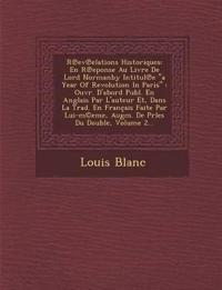 """R¿ev¿elations Historiques: En R¿eponse Au Livre De Lord Normanby Intitul¿e """"a Year Of Revolution In Paris"""" : Ouvr. D'abord Publ. En Anglais Par L'aute"""