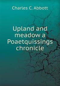 Upland and Meadow a Poaetquissings Chronicle