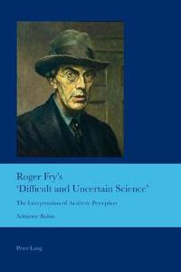 Roger Fry's 'Difficult and Uncertain Science'