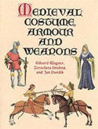Medieval Costume, Armour, and Weapons