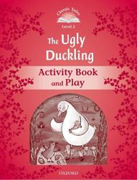 Classic Tales Second Edition: Level 2: The Ugly Duckling Activity Book & Play