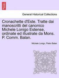 Cronachette D'Este. Tratte Dai Manoscritti del Canonico Michele Lonigo Estense, Ordinate Ed Illustrate Da Mons. P. Comm. Balan.