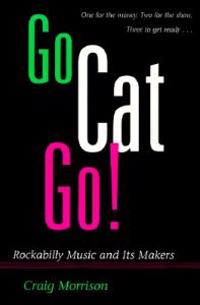 Go Cat Go!: Rockabilly Music and Its Makers