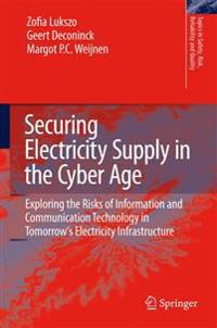 Securing Electricity Supply in the Cyber Age: Exploring the Risks of Information and Communication Technology in Tomorrow's Electricity Infrastructure