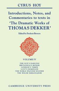 Introductions, Notes and Commentaries to Texts in The Dramatic Works of Thomas Dekker