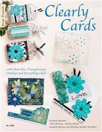 Clearly Cards: With Rub-Ons, Transparency Overlays and Everything Clear