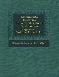 Monumenta Historica Universitatis Carlo-ferdinandeae Pragensis ..., Volume 1, Part 1...