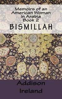 Memoirs of an American Woman in Arabia: Book 2-Bismillah