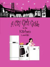 A City Girl's Guide to the Kitchen