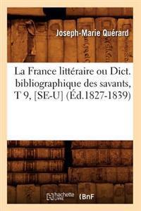 La France Litteraire Ou Dict. Bibliographique Des Savants, T 9, [Se-U] (Ed.1827-1839)