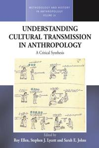 Understanding Cultural Transmission in Anthropology: A Critical Synthesis. Edited by Roy Ellen, Stephen Lycett, and Sarah Johns