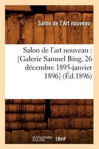 Salon de l'Art Nouveau: [galerie Samuel Bing, 26 D�cembre 1895-Janvier 1896] (�d.1896)