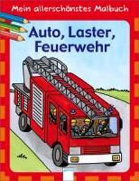 Mein allerschönstes Malbuch - Auto, Laster, Feuerwehr