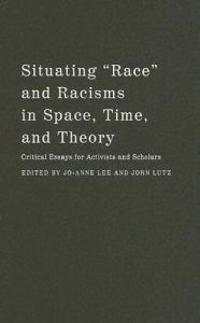 "Situating ""race"" And Racisms In Time, Space, And Theory"