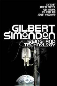Gilbert Simondon: Being and Technology