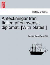 Anteckningar Fran Italien AF En Svensk Diplomat. [With Plates.]