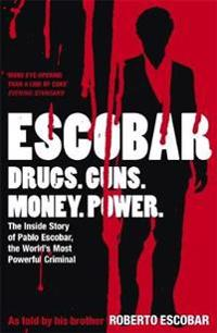 Escobar - the inside story of pablo escobar, the worlds most powerful crimi