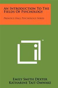 An Introduction to the Fields of Psychology: Prentice Hall Psychology Series